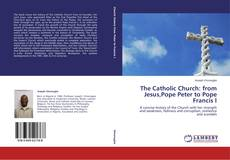 Buchcover von The Catholic Church: from Jesus,Pope Peter to Pope Francis I