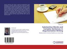 Bookcover of Substantive Words and Complex Sentences in Argumentative Writing