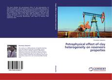 Copertina di Petrophysical effect of clay heterogeneity on reservoirs properties