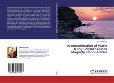 Bookcover of Decontamination of Water Using Polymer-coated Magnetic Nanoparticles