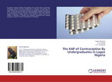 Bookcover of The KAP of Contraceptive By Undergraduates in Lagos Nigeria