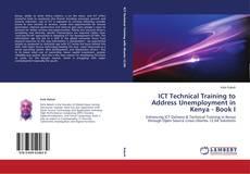 Copertina di ICT Technical Training to Address Unemployment in Kenya - Book I
