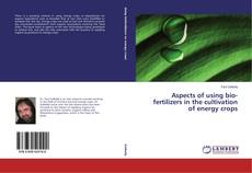 Bookcover of Aspects of using bio-fertilizers in the cultivation of energy crops