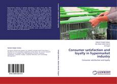 Bookcover of Consumer satisfaction and loyalty in hypermarket industry