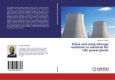Bookcover of Stress and creep damage evolution in materials for USC power plants