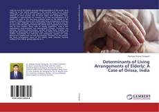 Bookcover of Determinants of Living Arrangements of Elderly: A Case of Orissa, India