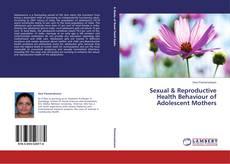 Sexual & Reproductive Health Behaviour of Adolescent Mothers的封面