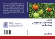 Bookcover of Genetic improvement of tomatoes involving rin, nor and alc alleles