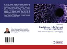 Bookcover of Gravitational radiation and thermonuclear fusion