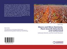 Bookcover of Macro and Micro Nutrients, Plant Growth Retardants and Cottonseed