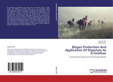 Bookcover of Biogas Production And Application Of Digestate As A Fertilizer