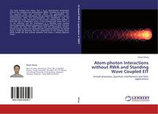 Bookcover of Atom-photon Interactions without RWA and Standing Wave Coupled EIT