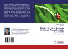 Bookcover of Biodiversity of Arthropods in Bhendi, A. esculentus L. Ecosystem
