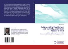 Bookcover of Axisymmetric Equilibrium and Stability Analysis in Alcator C-Mod
