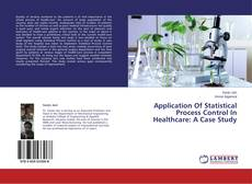 Bookcover of Application Of Statistical Process Control In Healthcare: A Case Study