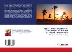 Spatial Landuse Change & Related Socio-Cultural Aspect in Santiniketan kitap kapağı