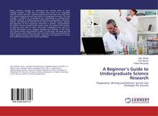 Bookcover of A Beginner's Guide to Undergraduate Science Research