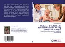 Обложка Maternal & Child Health Services Utilization Among Adolescent in Nepal