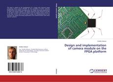 Bookcover of Design and implementation of camera module on the FPGA platform