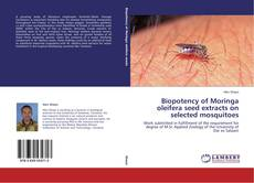 Bookcover of Biopotency of Moringa oleifera seed extracts on selected mosquitoes