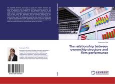Обложка The relationship between ownership structure and firm performance