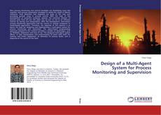 Bookcover of Design of a Multi-Agent System for Process Monitoring and Supervision