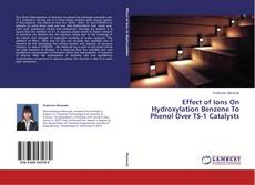 Bookcover of Effect of Ions On Hydroxylation Benzene To Phenol Over TS-1 Catalysts