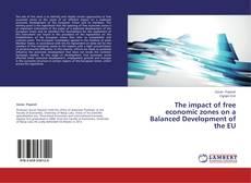 Couverture de The impact of free economic zones on a Balanced Development of the EU