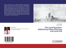 Bookcover of The Land Question: Addressing Urban Planning and Land Use