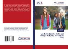 Zorbalık Eğilimi ile Sosyal Medya Tutumu Arasındaki İlişki kitap kapağı