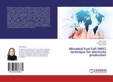 Bookcover of Microbial Fuel Cell (MFC) technique for electricity production