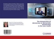 Buchcover von The dictatorship of democracy or democratic dictatorship in the new media