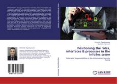 Bookcover of Positioning the roles, interfaces & processes in the InfoSec scene