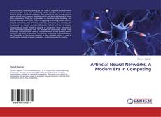 Bookcover of Artificial Neural Networks, A Modern Era In Computing