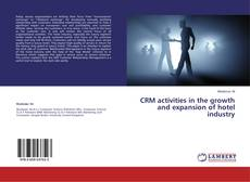 Copertina di CRM activities in the growth and expansion of hotel industry