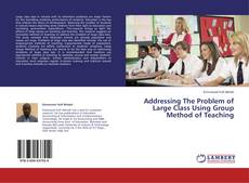 Bookcover of Addressing The Problem of Large Class Using Group Method of Teaching