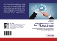 Wireless Communication Over NFC with a Resource Constrained Device的封面