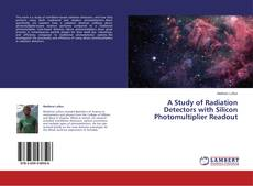 Couverture de A Study of Radiation Detectors with Silicon Photomultiplier Readout