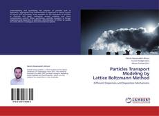 Bookcover of Particles Transport Modeling by Lattice Boltzmann Method