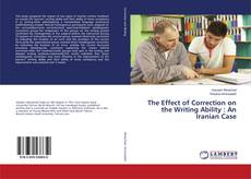 Bookcover of The Effect of Correction on the Writing Ability : An Iranian Case