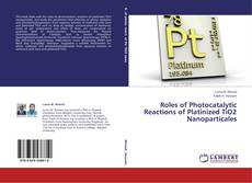 Bookcover of Roles of Photocatalytic Reactions of Platinized TiO2 Nanoparticales