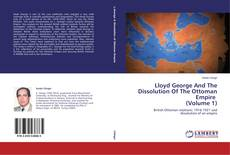Bookcover of Lloyd George And The Dissolution Of The Ottoman Empire (Volume 1)