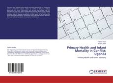 Bookcover of Primary Health and Infant Mortality in Conflict; Uganda