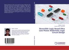 Bookcover of Reversible Logic Based Ultra Low Power Arithmetic Logic Circuit Design