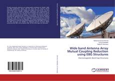 Bookcover of Wide band Antenna Array Mutual Coupling Reduction using EBG Structures
