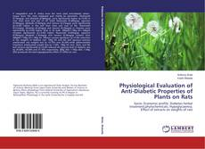 Bookcover of Physiological Evaluation of Anti-Diabetic Properties of Plants on Rats