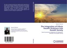 Copertina di The Integration of Ethnic Kazakh Oralmans Into Kazakh Society
