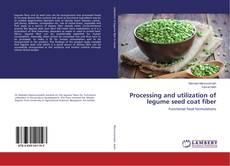 Processing and utilization of legume seed coat fiber kitap kapağı