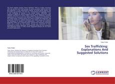 Bookcover of Sex Trafficking: Explanations And Suggested Solutions