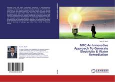 Bookcover of MFC:An Innovative Approach To Generate Electricity & Water Remediation